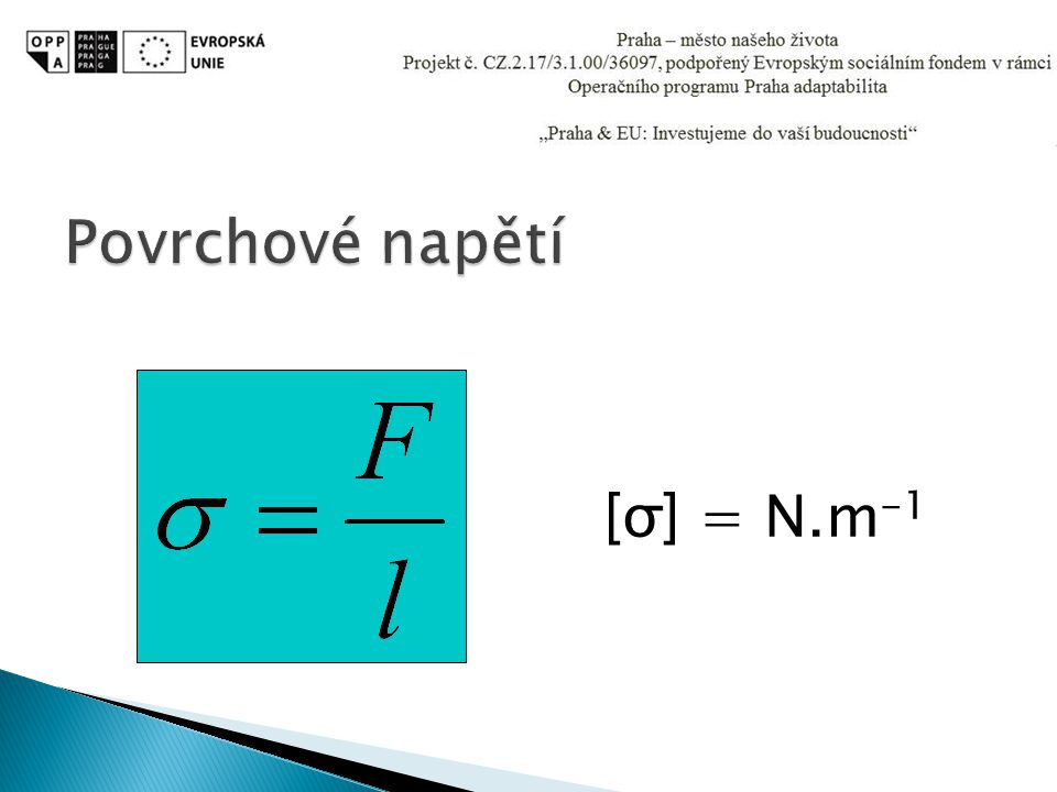 Povrchové napětí [σ] = N.m-1